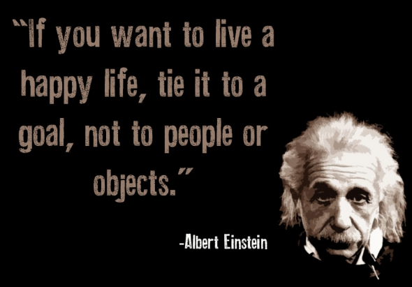 If you want to live a happy, tie it to a goal, not to people or object.