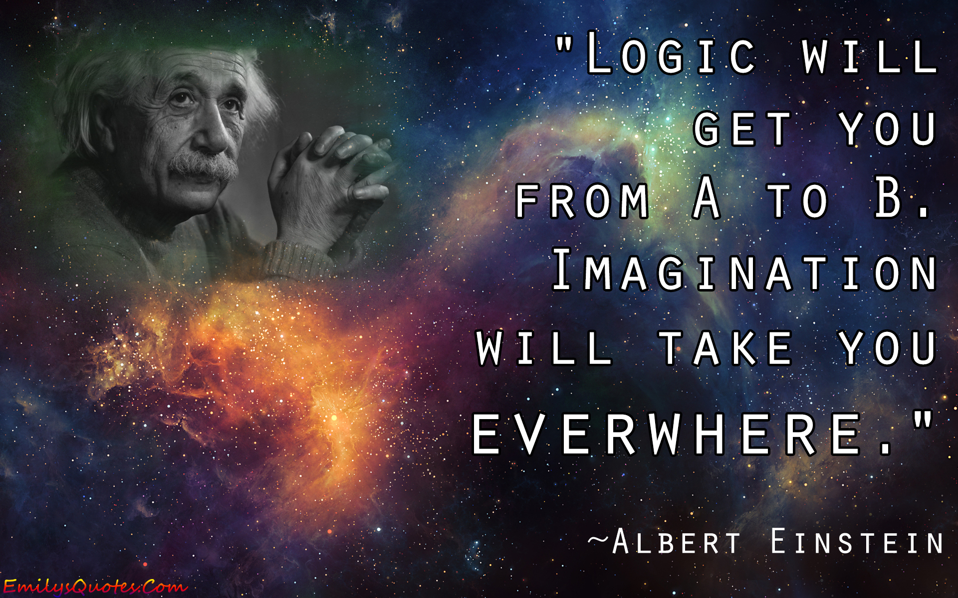Logic will get you from a to be … imagination will take you everywhere.